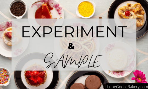 my preference is to sample and experiment
